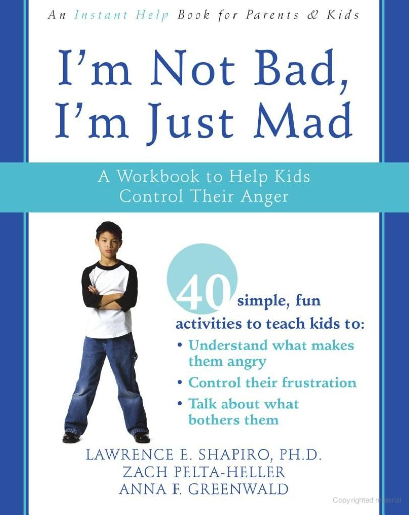 Read online: I'm Not Bad, I'm Just Mad (Lawrence E. Shapiro, Zach ...