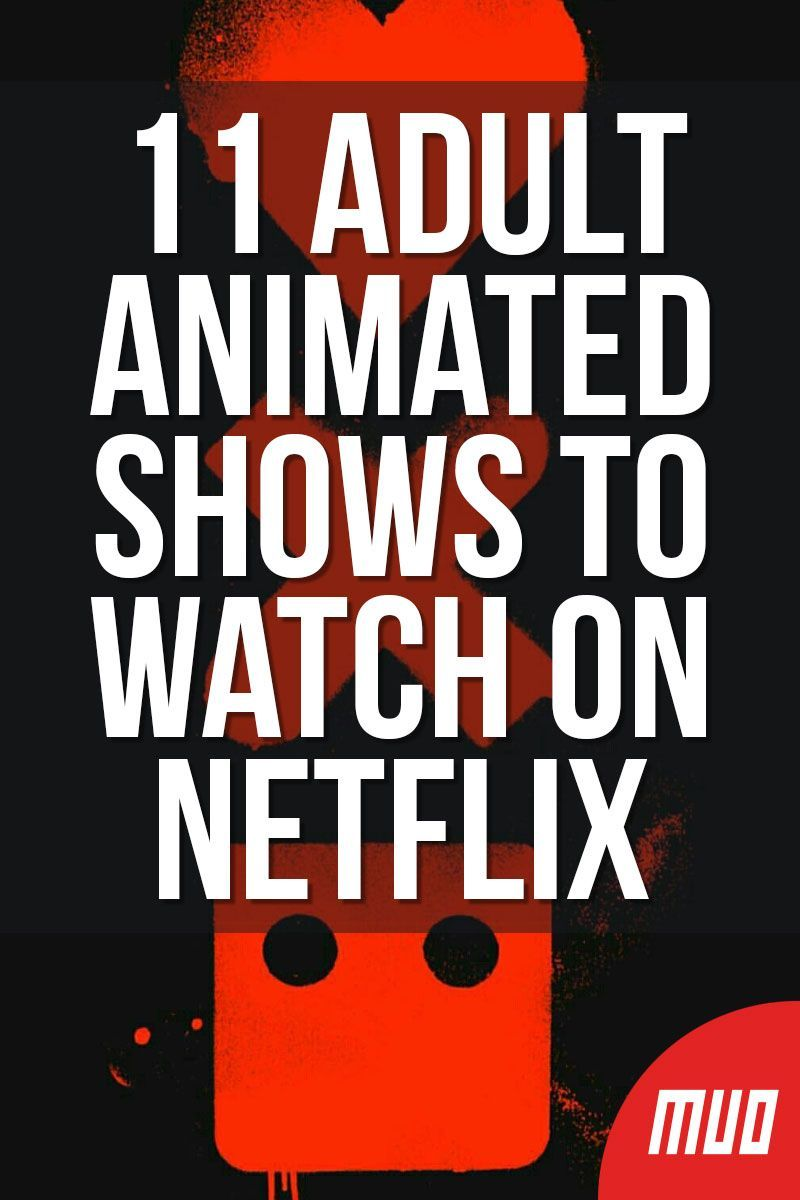 11 Adult Animated Shows To Watch On Netflix