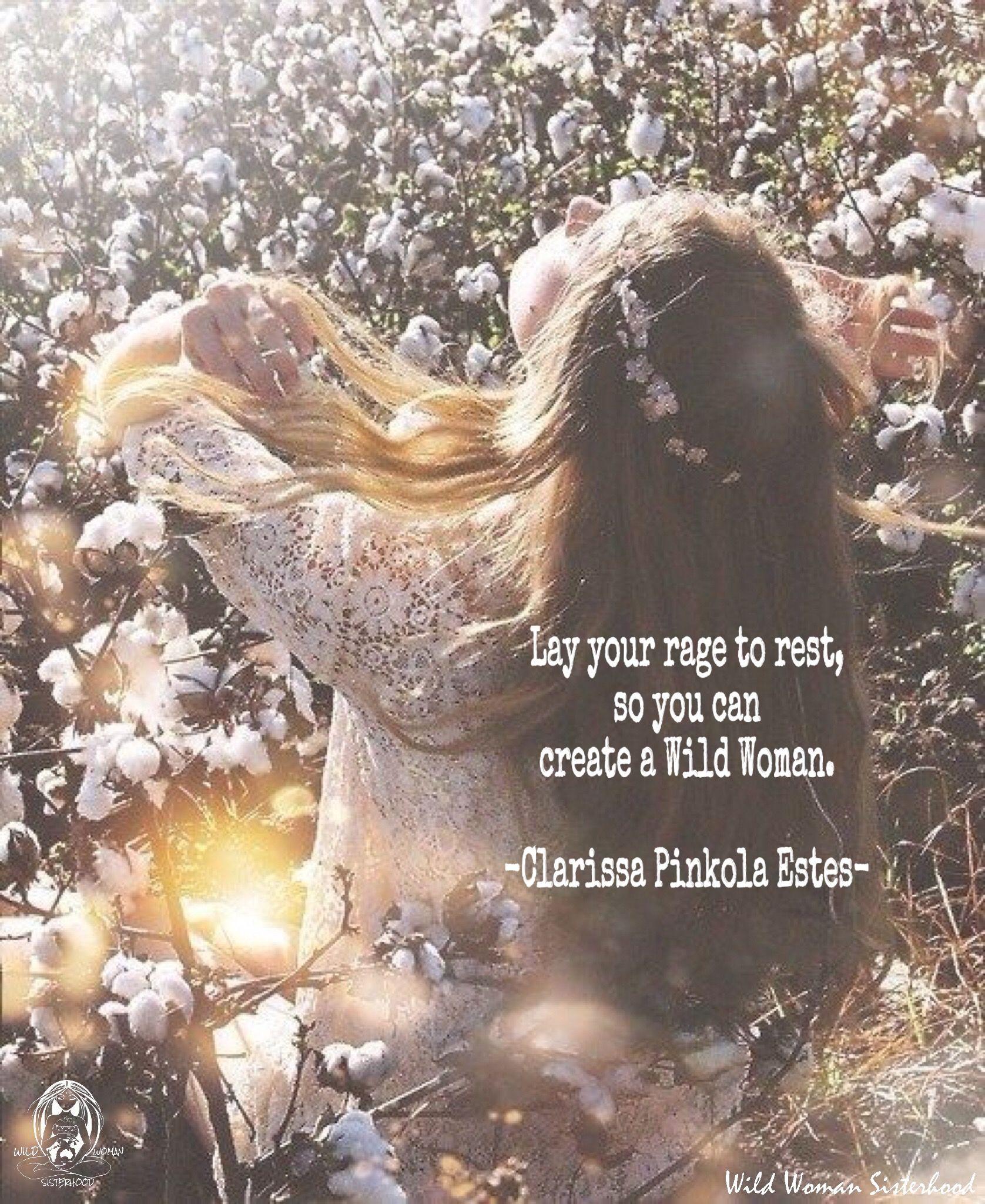 Lay your rage to rest, so you can create a Wild Woman. -Clarissa Pinkola Estes WILD WOMAN SISTERHOOD™ #WildWomanSisterhood #rewild #motherclarissa #madreclarissa #wildwomanmedicine #earthenspirit #nature #medicinewoman #wildwoman #wildwomen #wild #walkabout
