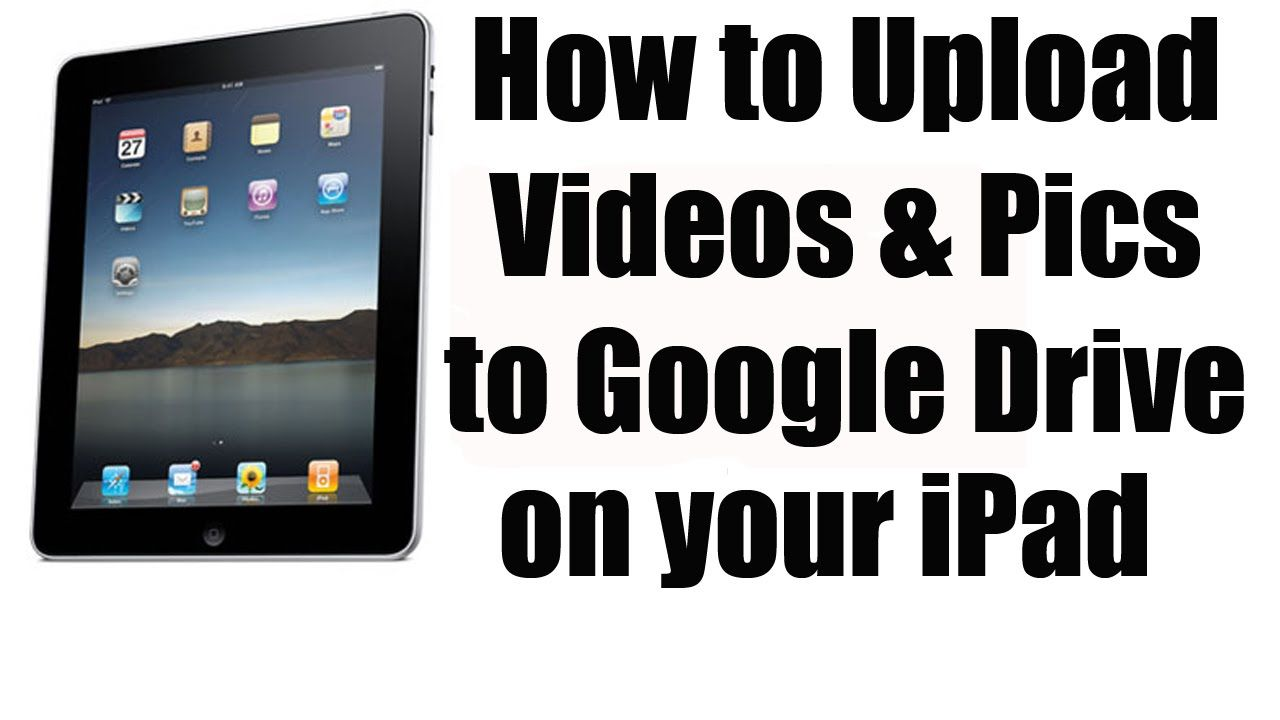 How to upload video or pictures to google drive on your