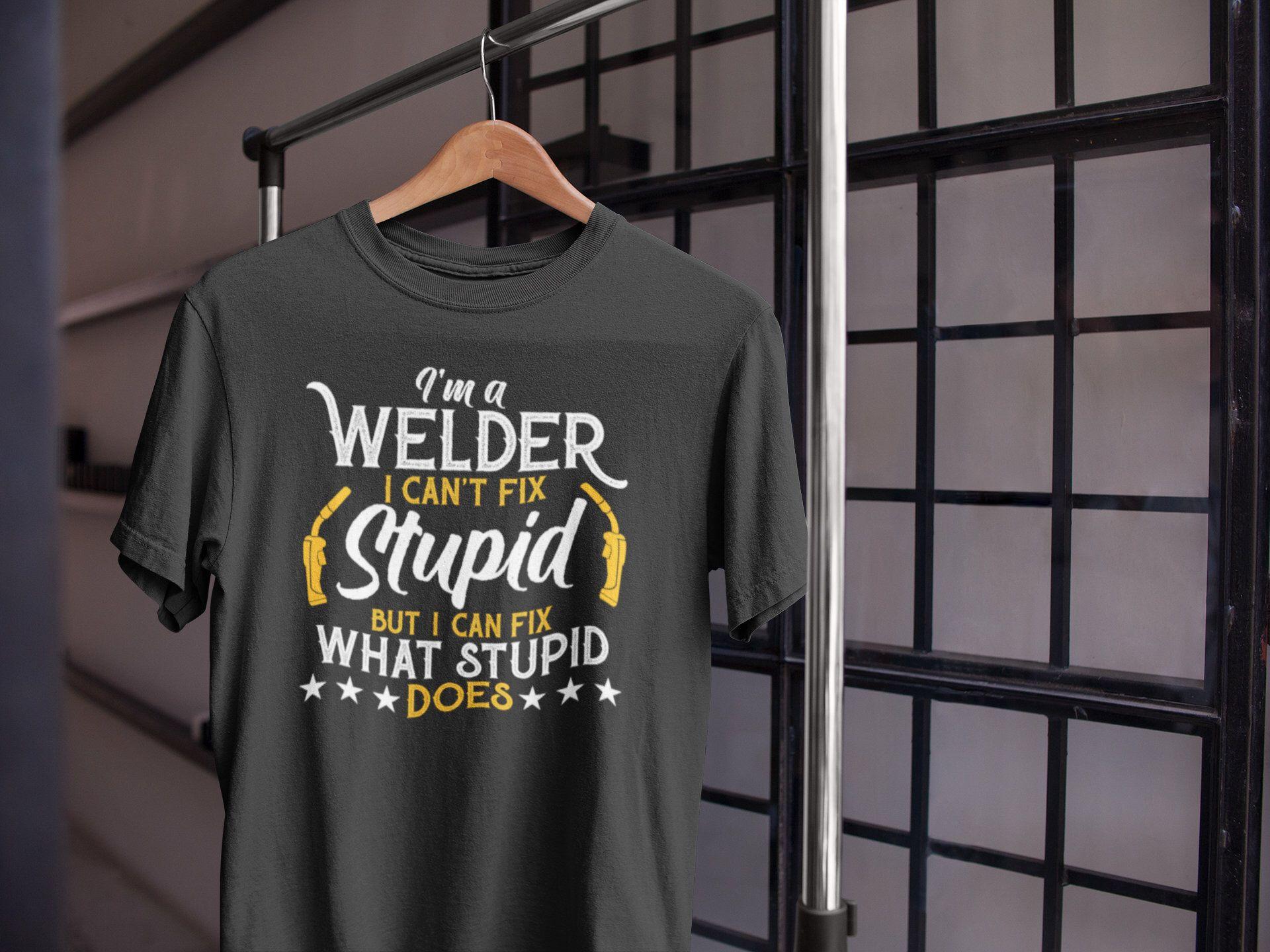 21730d07 Funny Welder Shirt | I'm a Welder I Can't Fix Stupid But I Can Fix ...