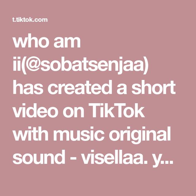 Who Am Ii Sobatsenjaa Has Created A Short Video On Tiktok With Music Original Sound Visellaa Yowes Buyarr Di 2021 Kentang