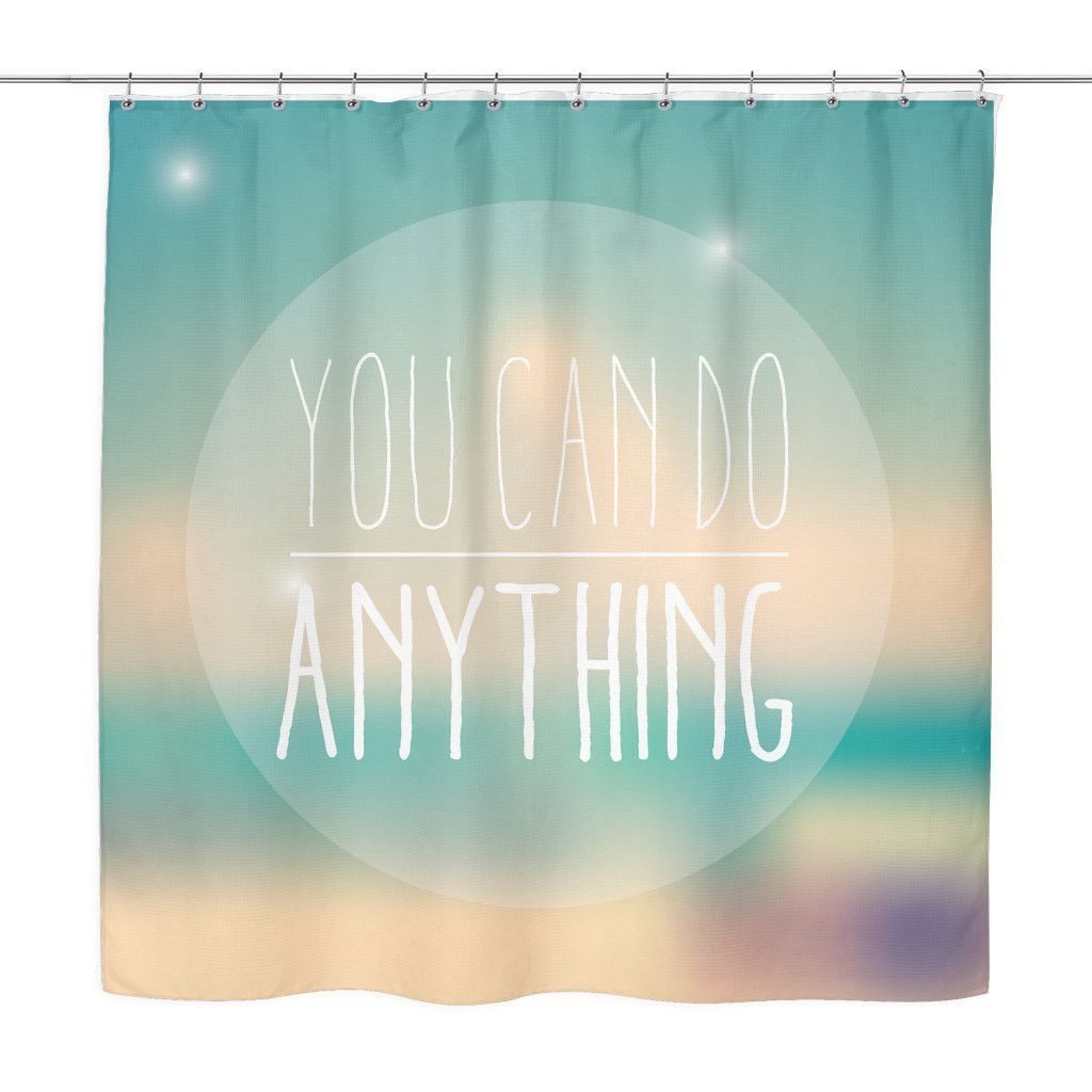 You Can Do Anything Motivational Quotes Shower Curtain You Can