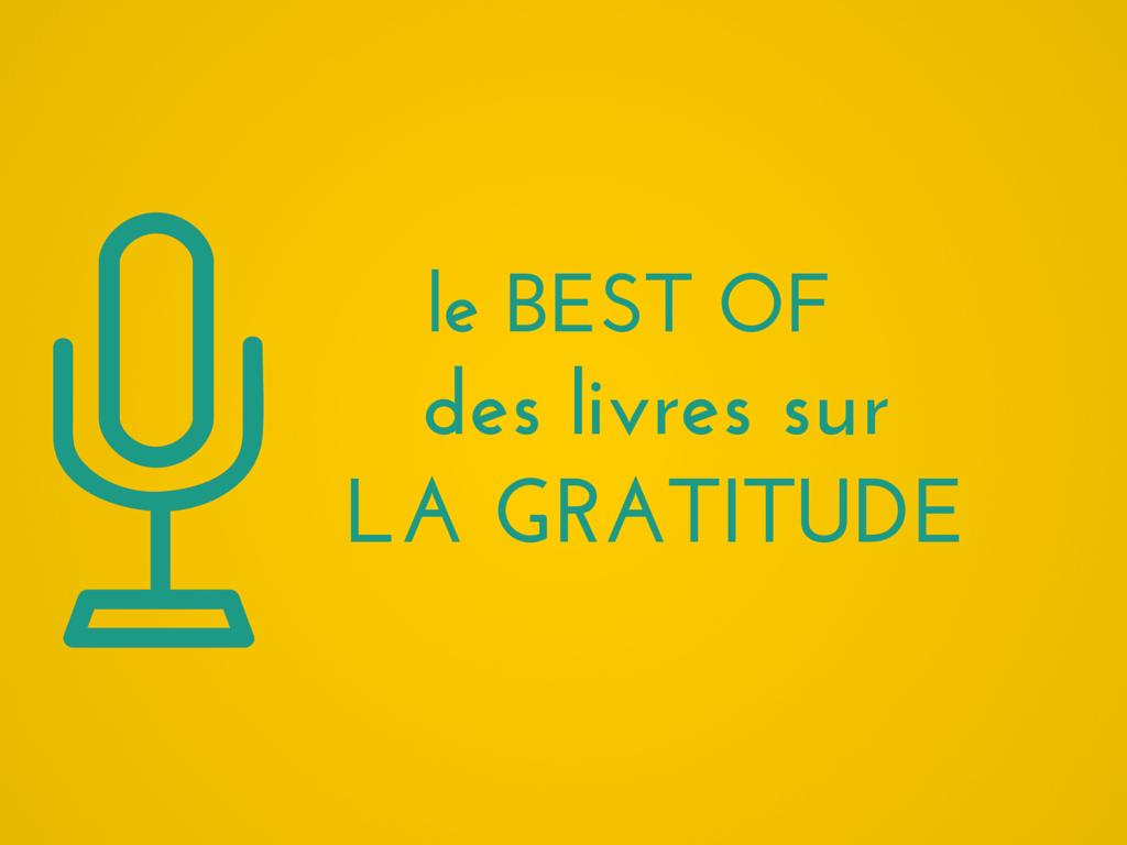 Le Best Of Des Livres Sur La Gratitude Outils Florence Servan Schreiber Gratitude Livre Livre Developpement Personnel