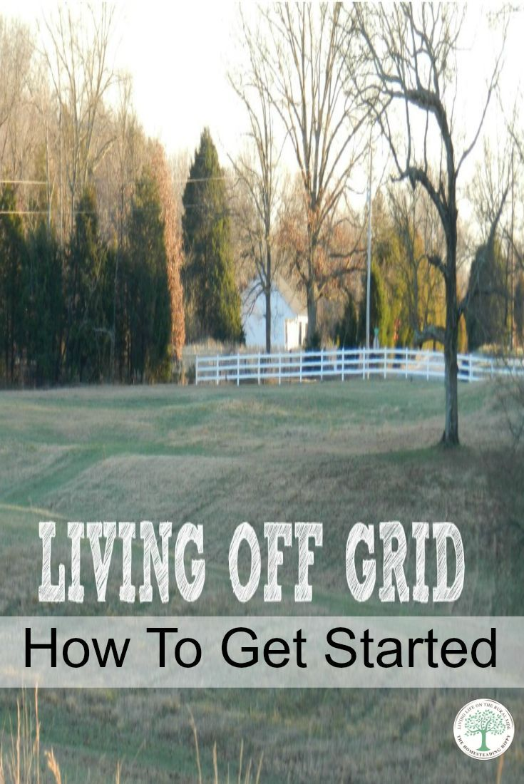 How To Get Started Living Off Grid. | Learning, Homesteads and ...