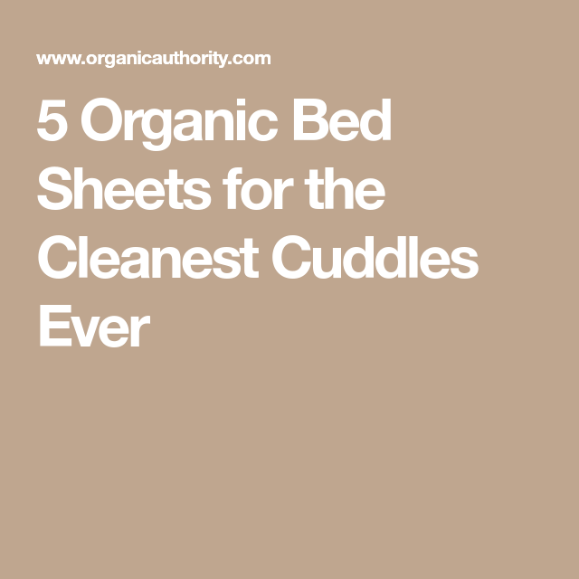 5 Organic Bed Sheets for the Cleanest Cuddles Ever #BedSheets