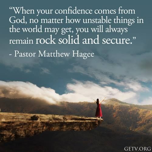 When your confidence comes from God, no matter how unstable things ...