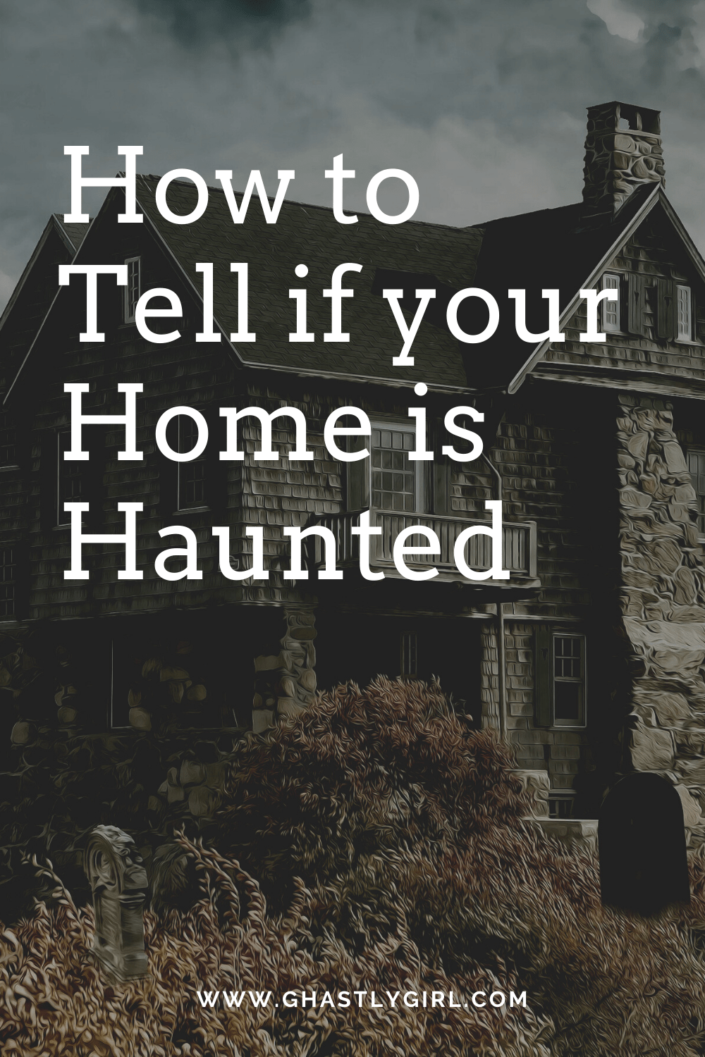How To Tell If Your House Is Haunted And What To Do If It Is Ghastly Girl Haunting To Tell Witchcraft For Beginners
