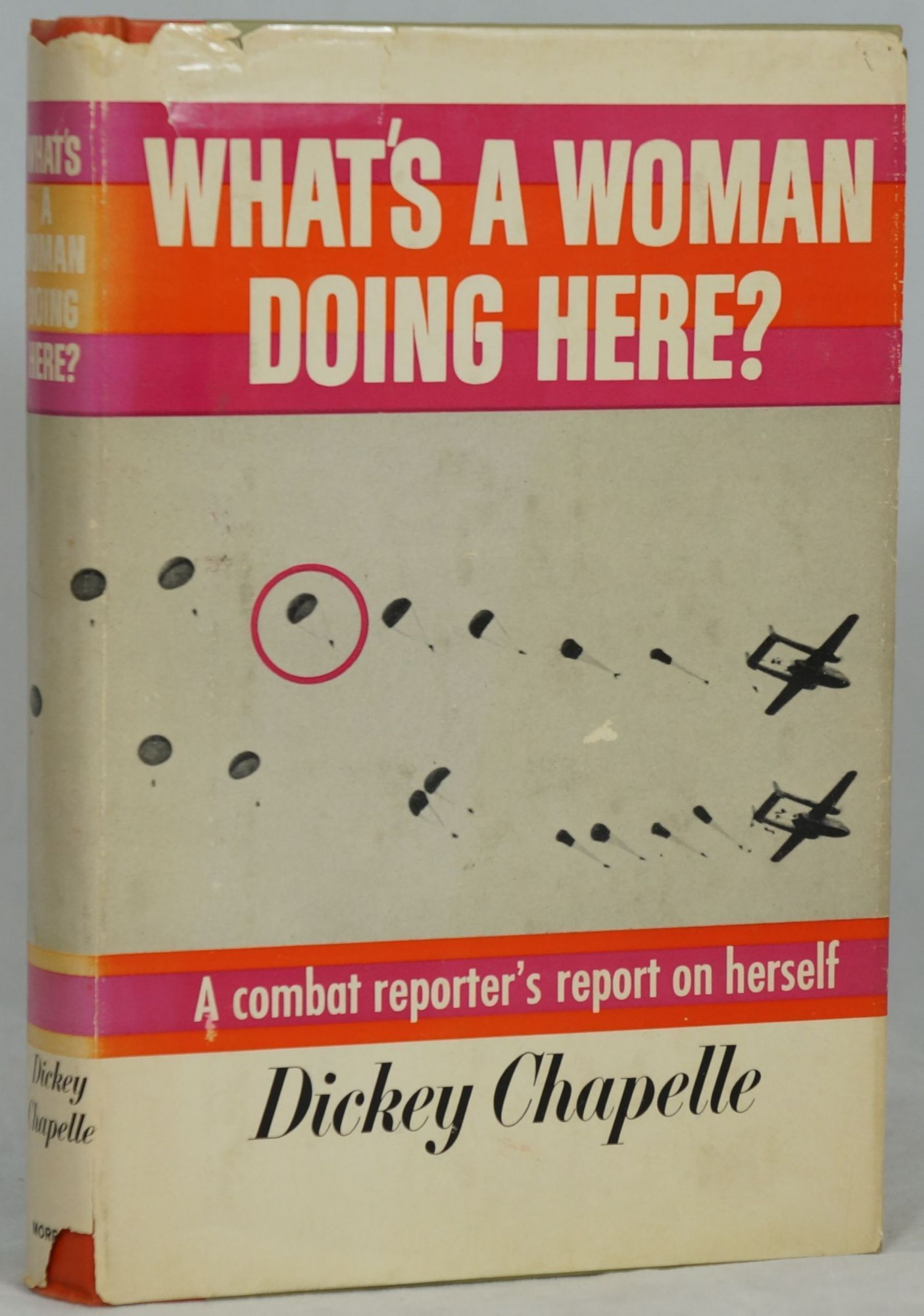 What's A Woman Doing Here?: A Reporter's Report on Herself | Dickey Chapelle | First Edition