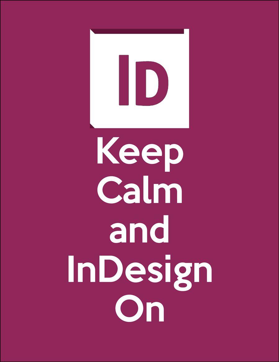 Keep Calm And Indesign On Adobe Indesign Poster Design Indesign