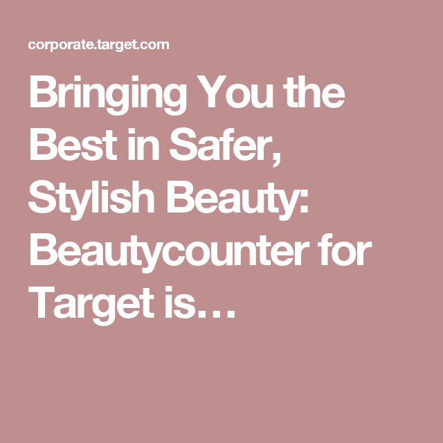 Bringing You the Best in Safer, Stylish Beauty: Beautycounter for Target is…