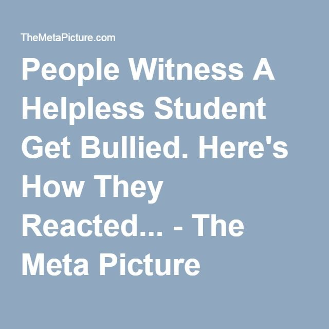 People Witness A Helpless Student Get Bullied. Here's How They Reacted... - The Meta Picture