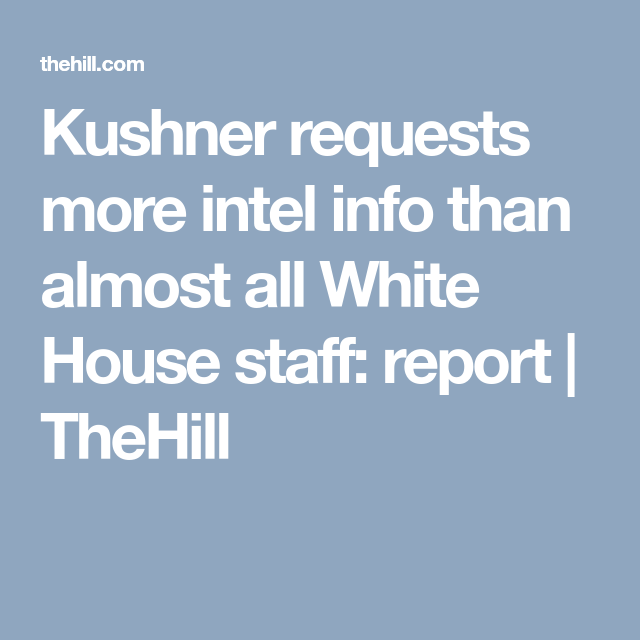 Kushner Requests More Intel Info Than Almost All White House Staff