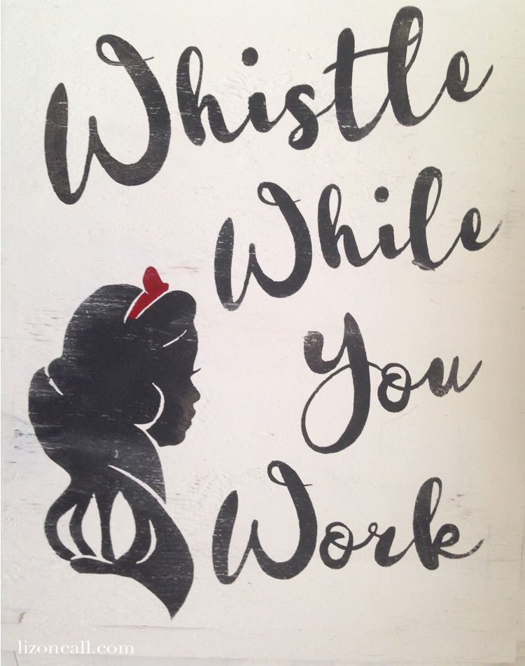 Whistle while you work snow white painted sign. Perfect for this.