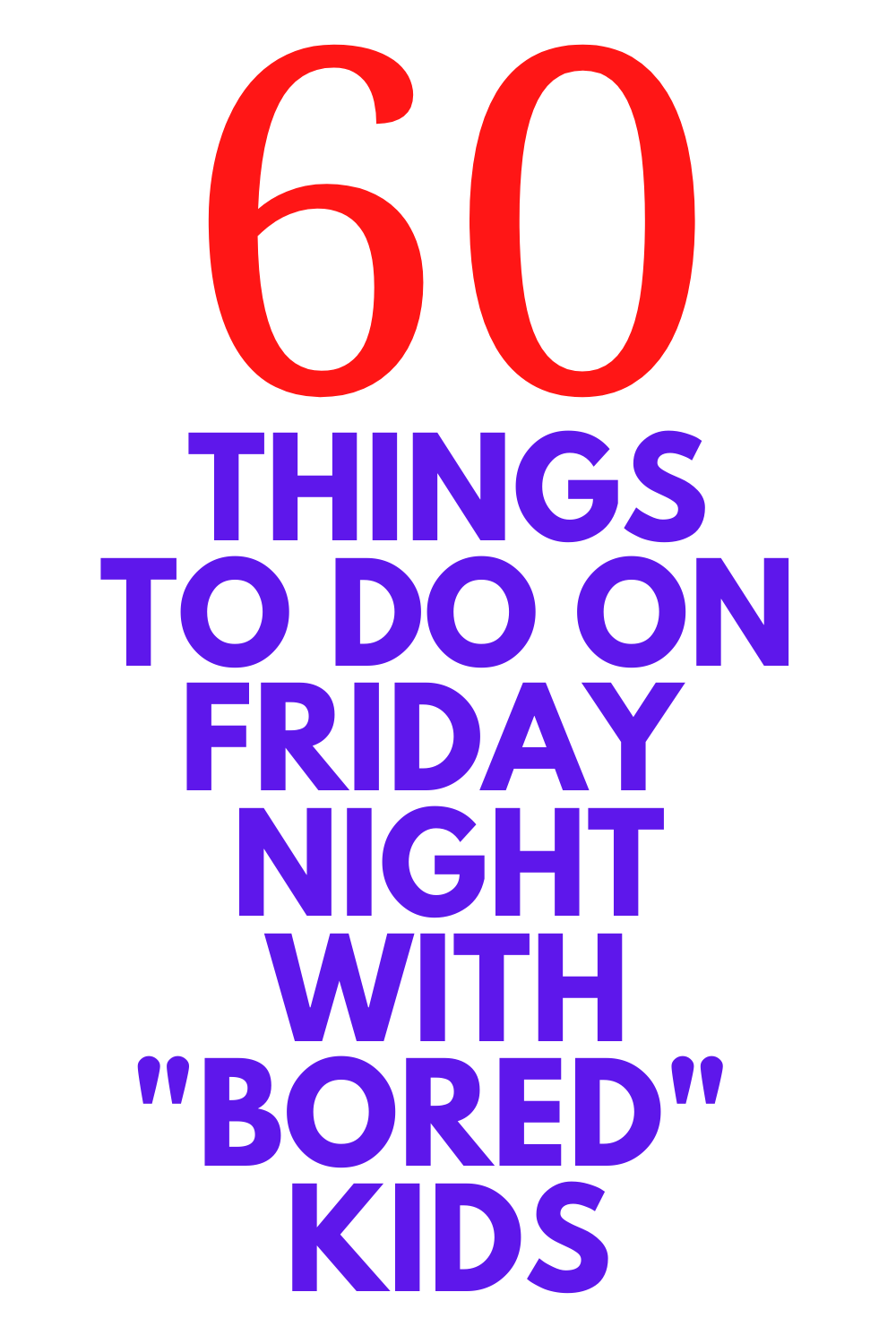 60 Things To Do On A Friday Night With Bored Kids In 2020 Friday Night Family Fun Night Bored Kids