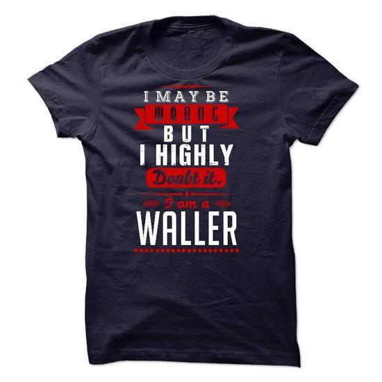 WALLER - I May Be Wrong But I highly i am WALLER - #striped shirt #shirt designs. GUARANTEE  => https://www.sunfrog.com/LifeStyle/WALLER--I-May-Be-Wrong-But-I-highly-i-am-WALLER.html?id=60505