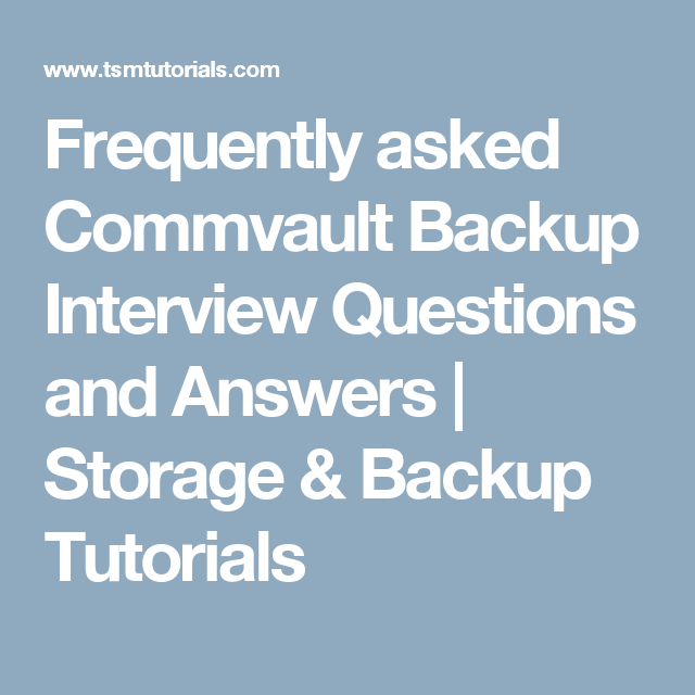 Frequently asked Commvault Backup Interview Questions and Answers