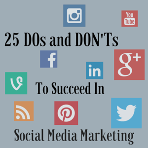 25 DOs and DON'Ts To Succeed In #SocialMedia Marketi