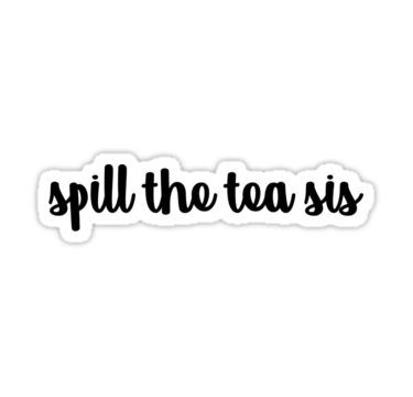 Spill the tea sis | Sticker | Products in 2019 | Tumblr