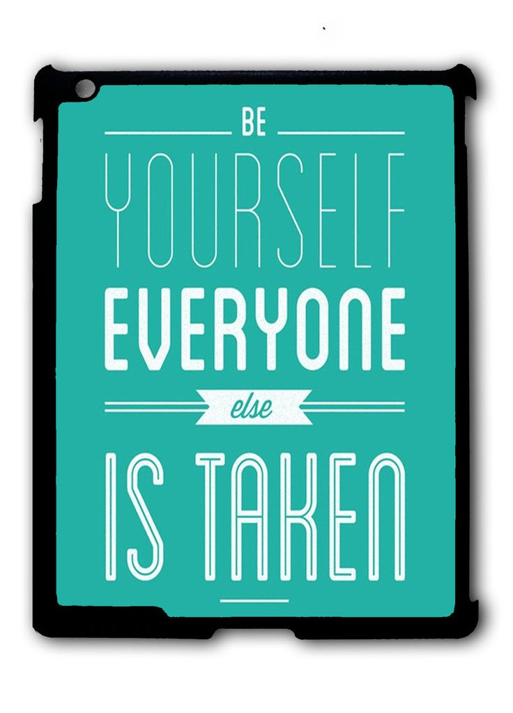 Be Yourself, Everyone Else Is Taken iPad case, Available for iPad 2, iPad 3, iPad 4 , iPad mini and iPad Air
