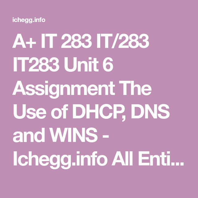 IT 283 IT/283 IT283 Unit 6 Assignment The Use Of DHCP, DNS