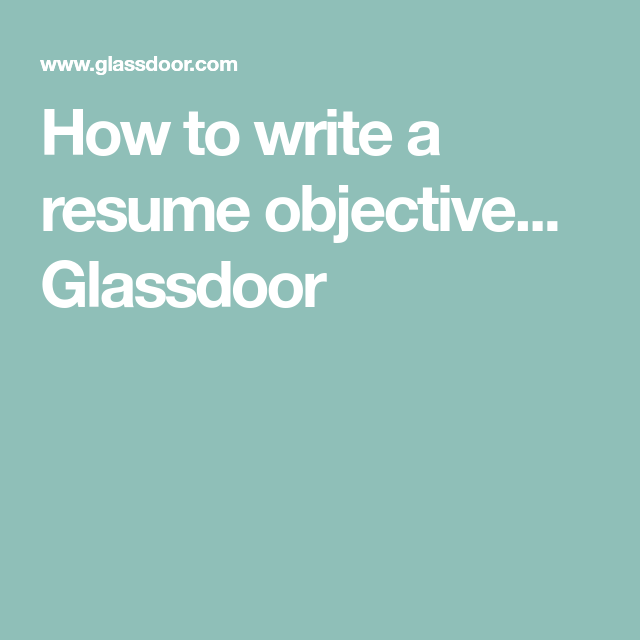 How To Write A Resume Objective Glassdoor Resume Objective Resume Writing