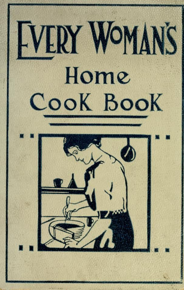 1911 Every Woman S Home Cook Book An Economical Practical