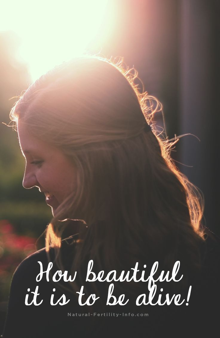 How beautiful it is to be alive!  #inspirationalquotes #fertilityinspiration #fertility #naturalfertility #NaturalFertilityInfo #NaturalFertilityShop