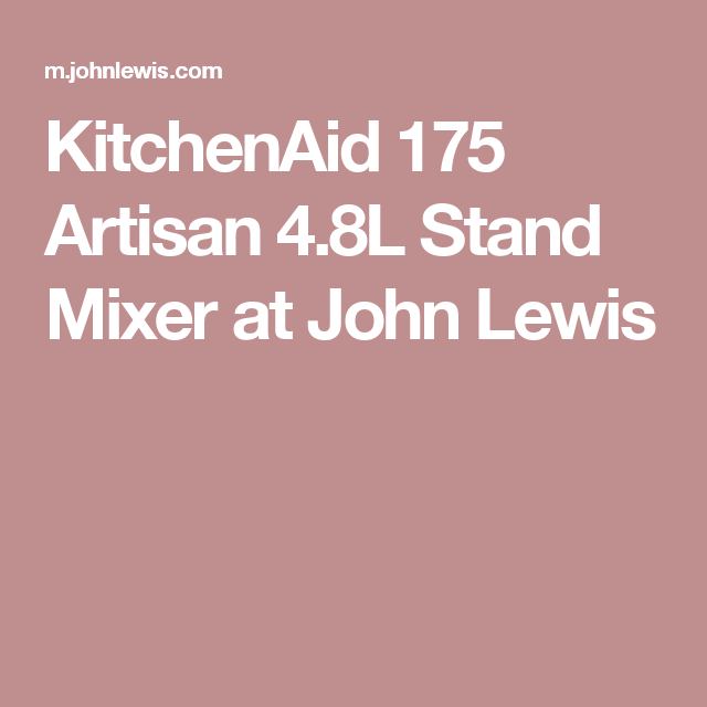 kitchenaid 175 artisan 4 8l stand mixer. kitchenaid 175 artisan 4.8l stand mixer at john lewis kitchenaid 4 8l t