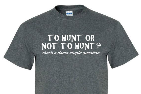 TO HUNT or not TO Hunt Tee Shirt great as a gift for Men, women, and children…
