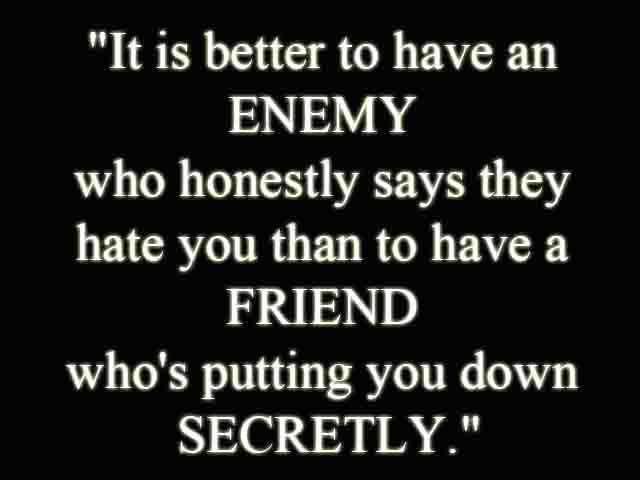 A Friend Who S Secretly Putting You Down Is Worse Than Your Enemy Confronting You Openly Motivasi Kutipan Inspirasi Kutipan