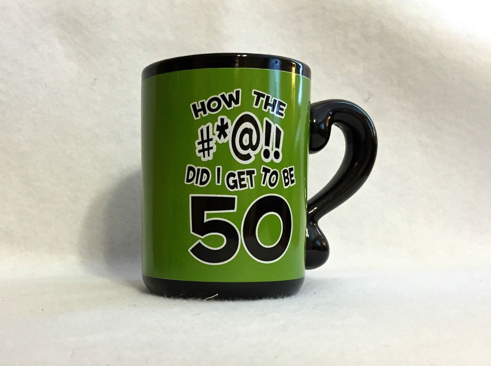 50th Birthday Mug How The *!! Did I Get To Be 50 Coffee