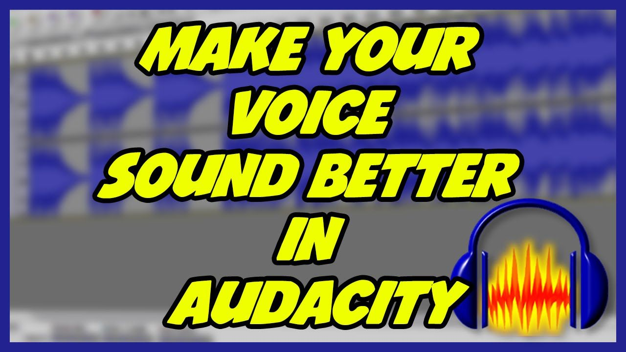 How To Make Your Voice Sound Better In Audacity! (For