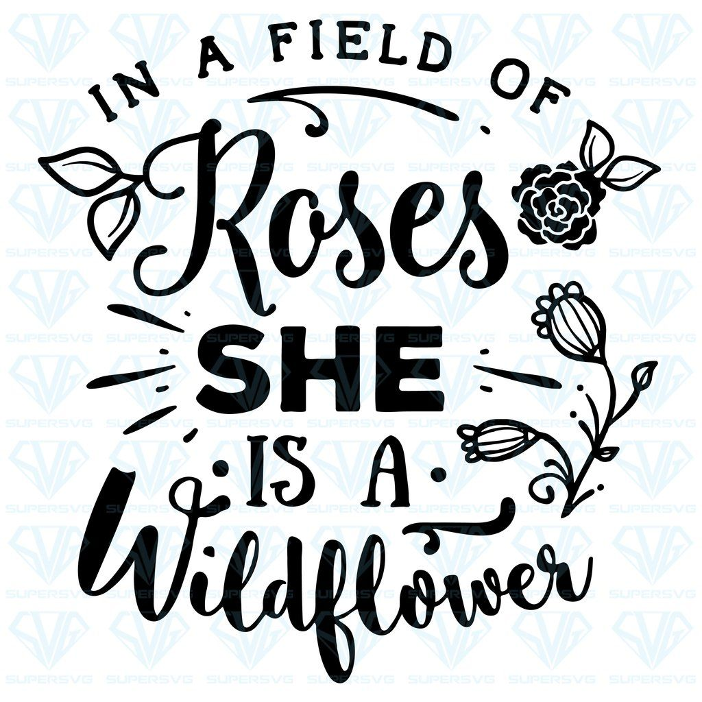 In A Field Of Roses She Is A Wildflower SVG Files For Silhouette, Files For Cricut, SVG, DXF, EPS, PNG Instant Download