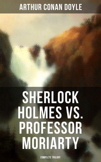 Sherlock Holmes Vs. Professor Moriarty – Complete Trilogy: …