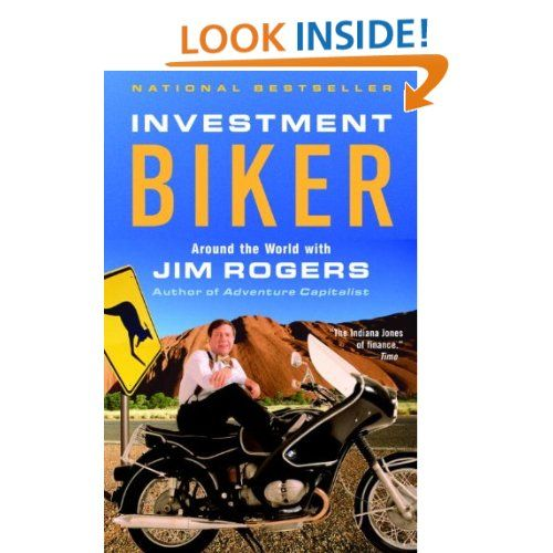 Investment Biker Around The World With Jim Rogers Jim Rogers Investing Adventure Capitalist