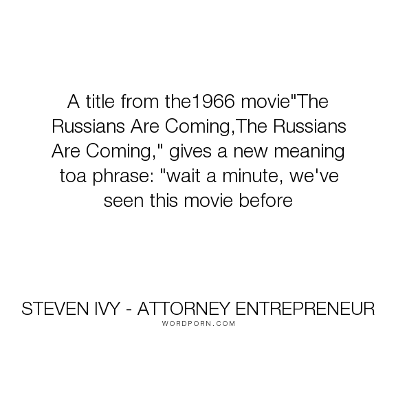 """Steven Ivy  Attorney Entrepreneur - """"A title from the1966 movie""""The Russians Are Coming,The Russians Are Coming,"""" gives..."""". humor, business, law, steven-ivy"""