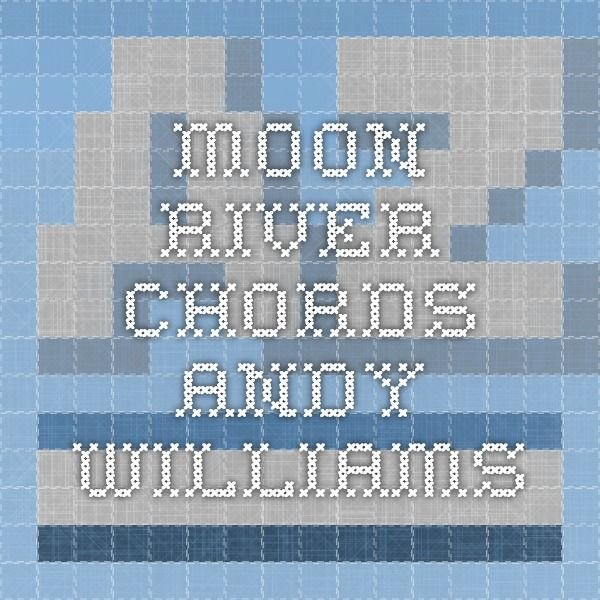 Moon River Chords Andy Williams Ukulele Pinterest Andy