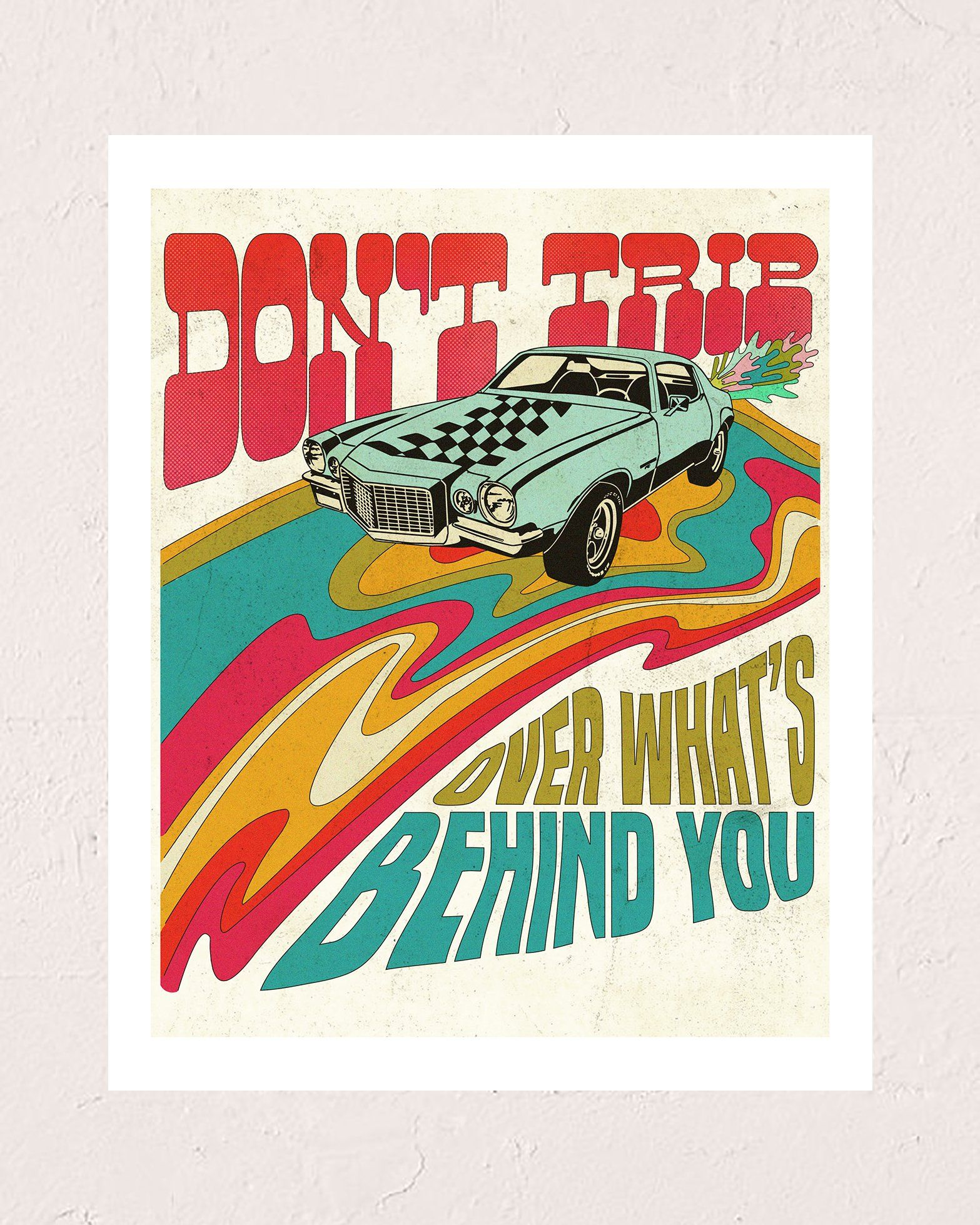 Don't trip over what's behind you. Comes in two sizes: 8x10 and 11x14 in. With every purchase, we donate 10% of profits to Mental Health America.