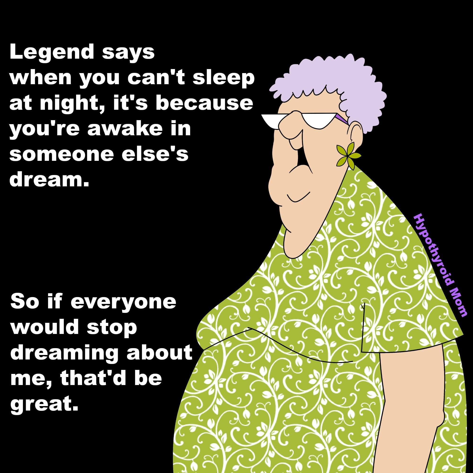 Legend Says When You Cant Sleep At Night Its Because