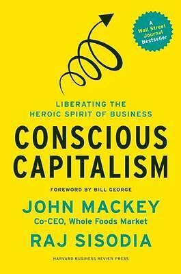 Conscious Capitalism. Liberating the Heroic Spirit of