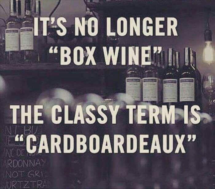 Classy Box Wine Lol Wine Humor Wine Jokes Wine Quotes