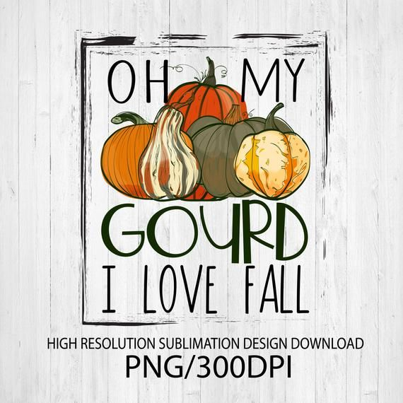 Download Oh my gourd I love Fall PNG file for sublimation printing ...