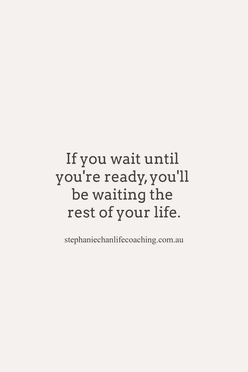 If You Wait Until You Re Ready You Ll Be Waiting The Rest Of Your Life Quote Life Good Life Quotes Advice Quotes Quotes To Live By