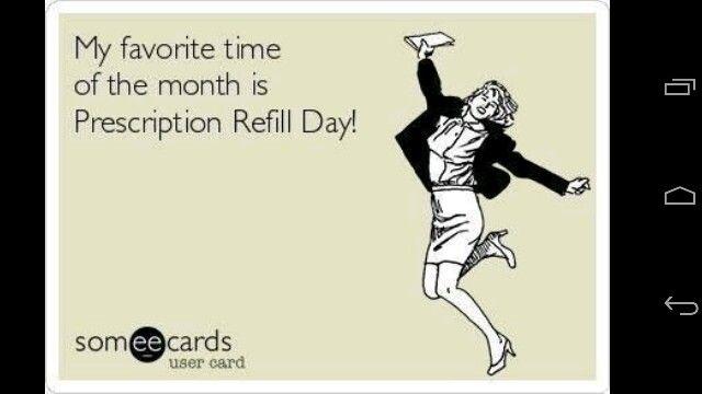 Yippppeeeee!!!  Prescription refill day!