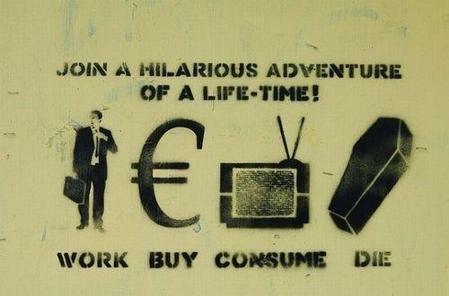 Participar de uma aventura hilariante de um tempo de vida! trabalhar comprar consumir morrer