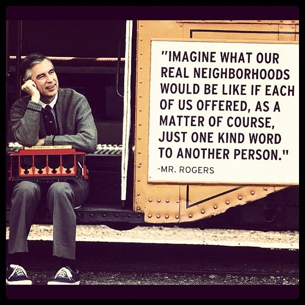 Mr Rogers Thank You For Always Reminding Us That It Is A Beautiful Day In The Neighborhood Mr Rogers Quote Neighbor Quotes Mr Rogers