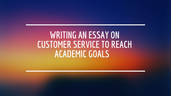 Examples Of High School Essays Writing An Essay On Customer Service To Reach Academic Goals Get An Easy  Way To Better Grades Thesis Statement For Analytical Essay also Purpose Of Thesis Statement In An Essay Writing An Essay On Customer Service To Reach Academic Goals Get An  Essays On Science