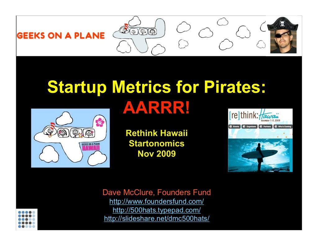 Startup Metrics for Pirates (Startonomics Hawaii Nov 2009) by Dave McClure via slideshare