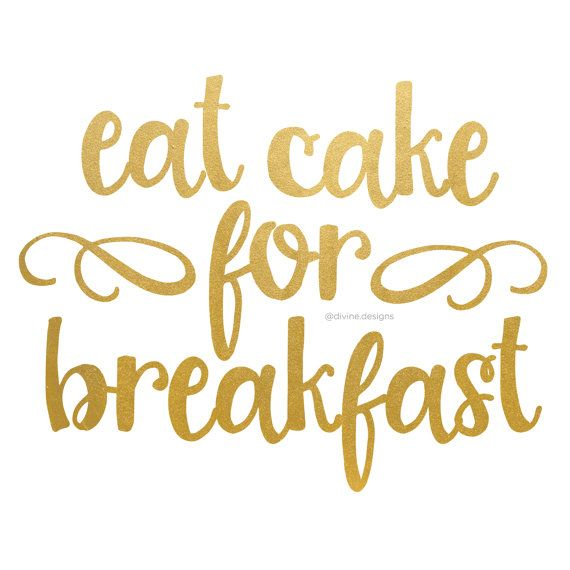 Eat Cake For Breakfast , Faux Gold Foil Printable , INSTANT